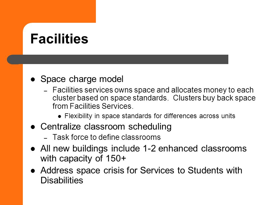 Facilities Space charge model – Facilities services owns space and allocates money to each cluster based on space standards.