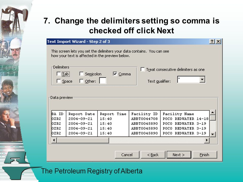The Petroleum Registry of Alberta 7. Change the delimiters setting so comma is checked off click Next