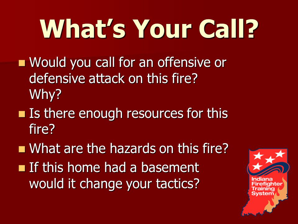 Whats Your Call. Would you call for an offensive or defensive attack on this fire.