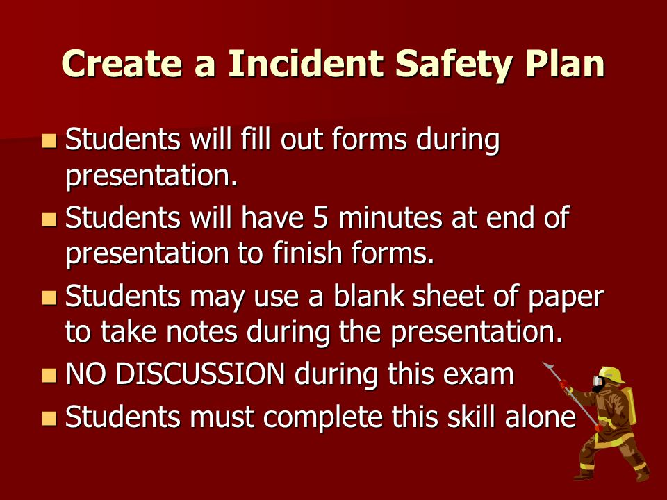Create a Incident Safety Plan Students will fill out forms during presentation.