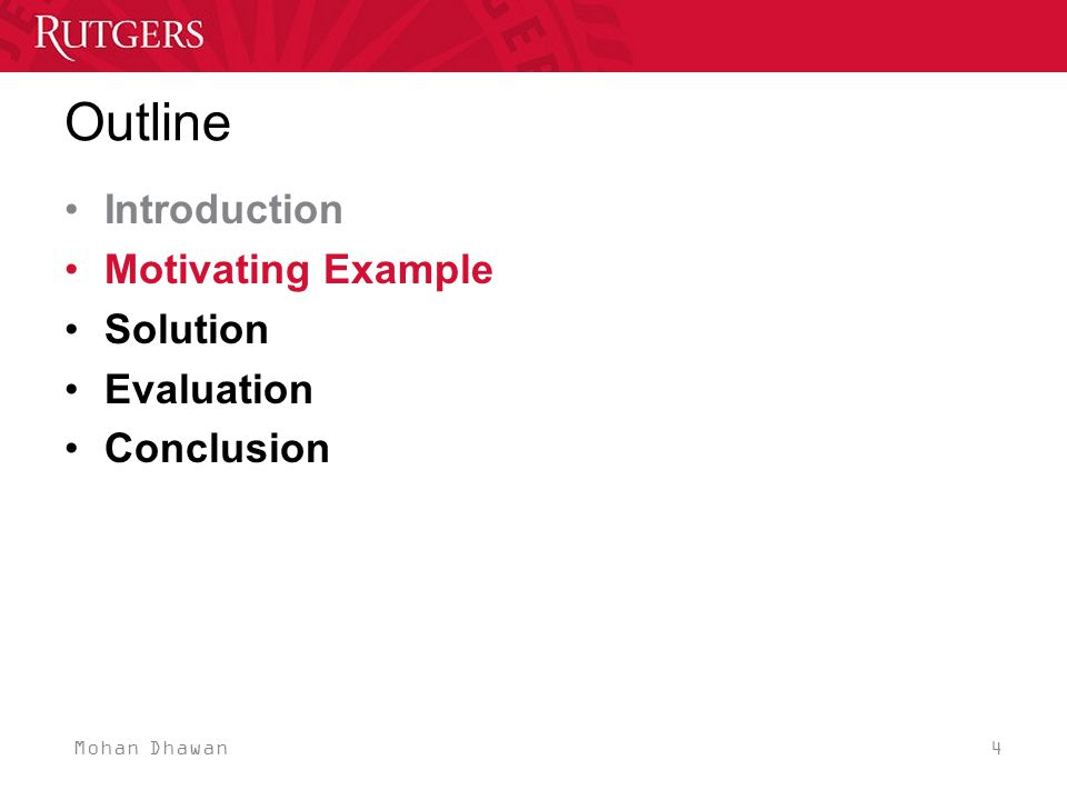 Mohan Dhawan 4 Outline Introduction Motivating Example Solution Evaluation Conclusion