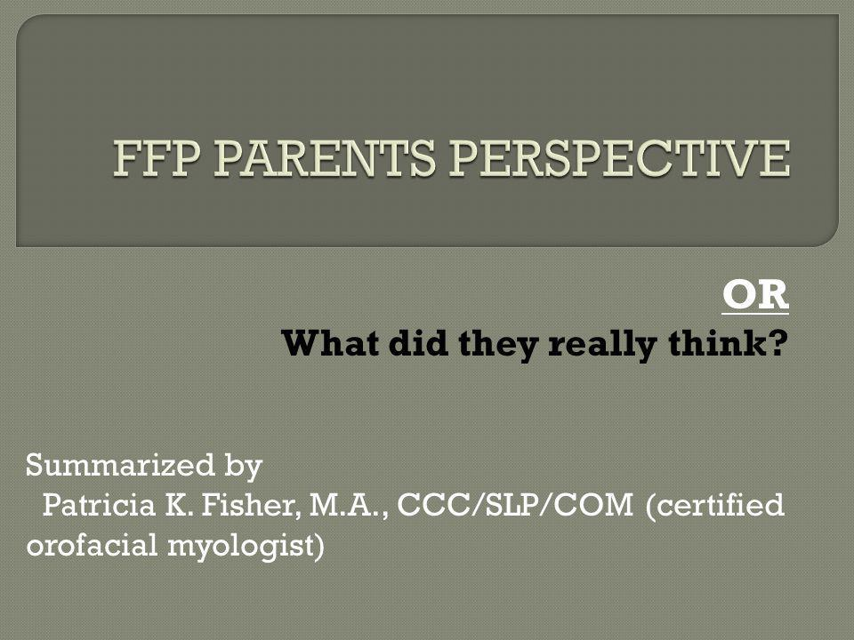 OR What did they really think? Summarized by Patricia K. Fisher, M.A., CCC/SLP/COM (certified orofacial myologist)