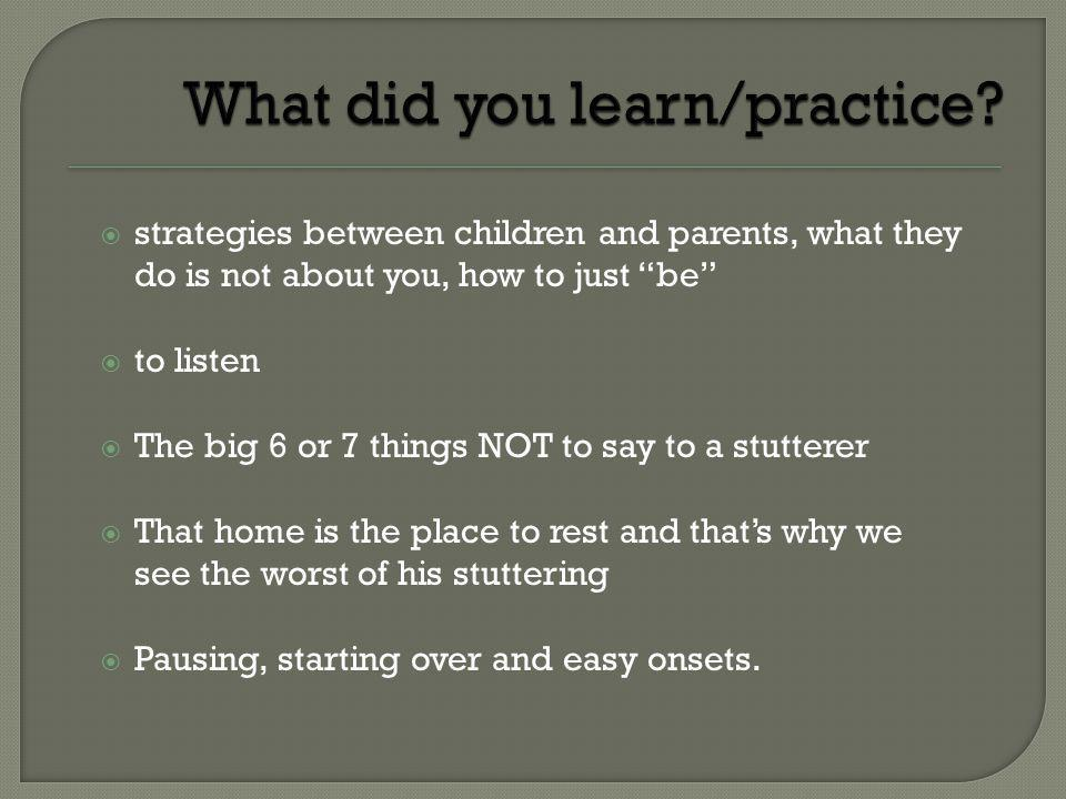 strategies between children and parents, what they do is not about you, how to just be to listen The big 6 or 7 things NOT to say to a stutterer That