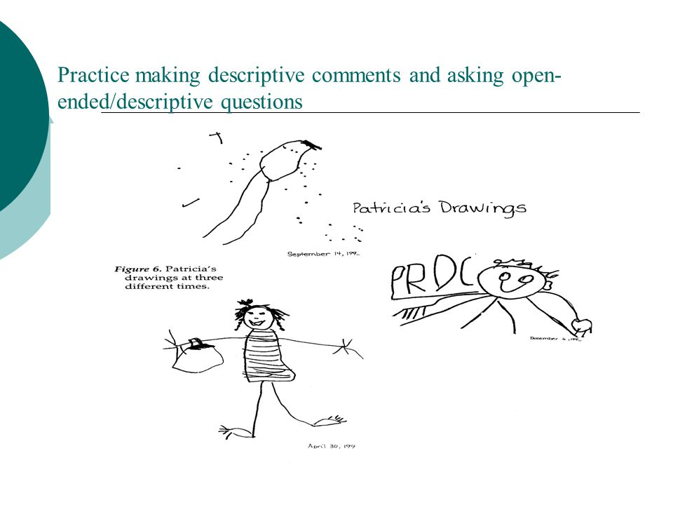 Practice making descriptive comments and asking open- ended/descriptive questions