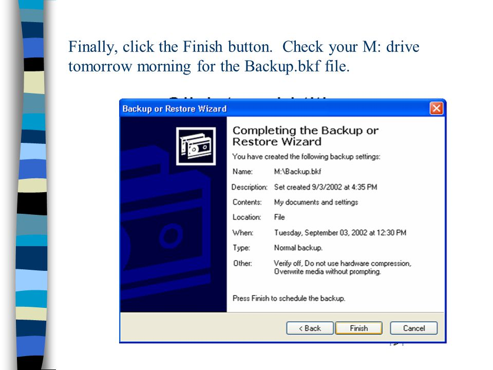 Finally, click the Finish button. Check your M: drive tomorrow morning for the Backup.bkf file.