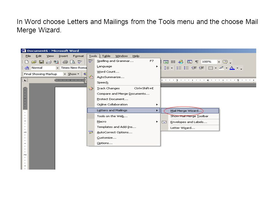 In Word choose Letters and Mailings from the Tools menu and the choose Mail Merge Wizard.