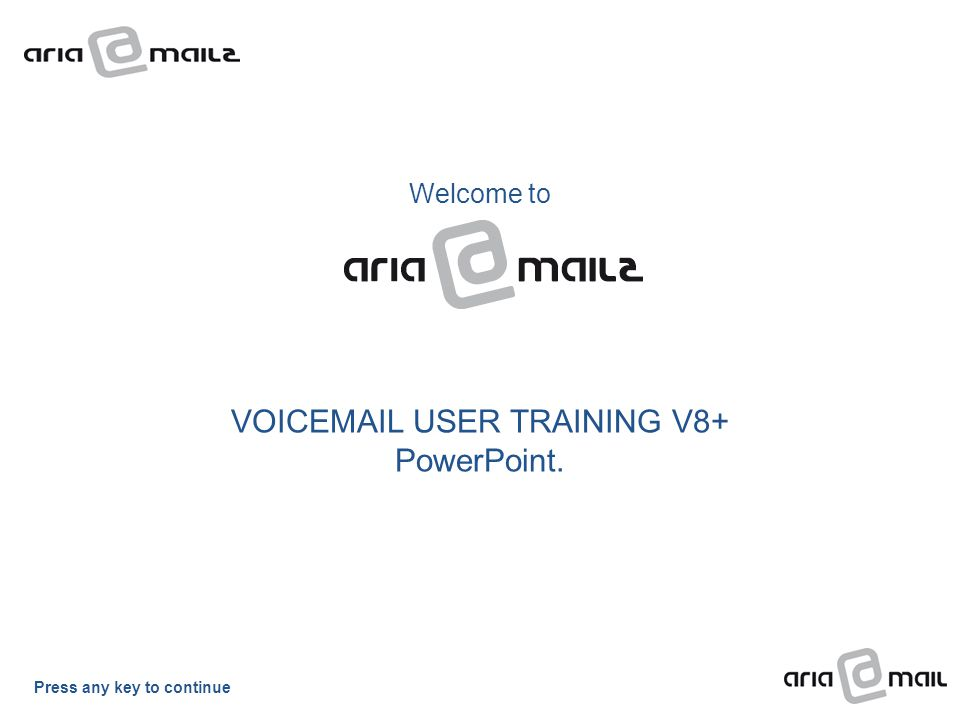 Welcome to VOICEMAIL USER TRAINING V8+ PowerPoint. Press any key to continue