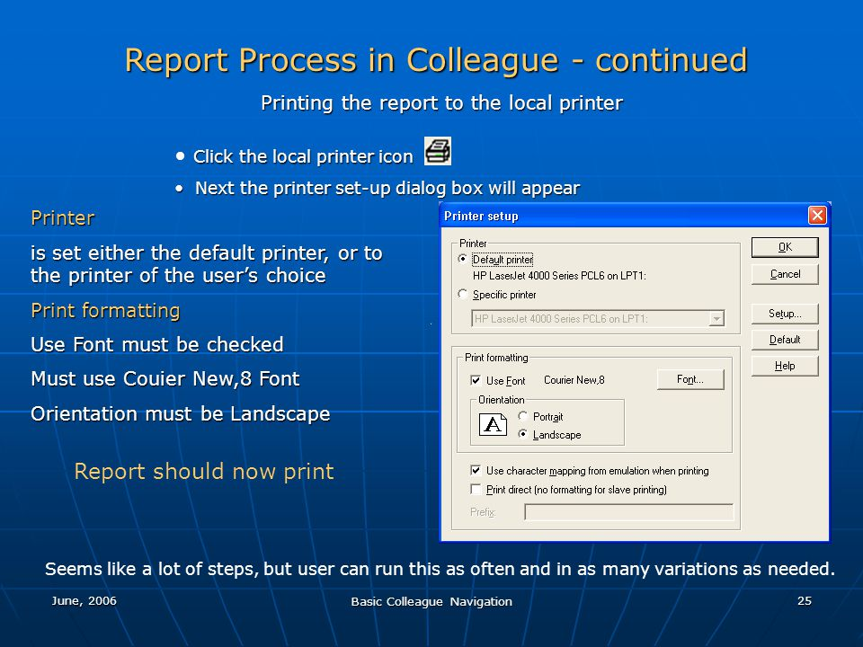 June, 2006 Basic Colleague Navigation 25 Report Process in Colleague - continued Printing the report to the local printer Click the local printer icon