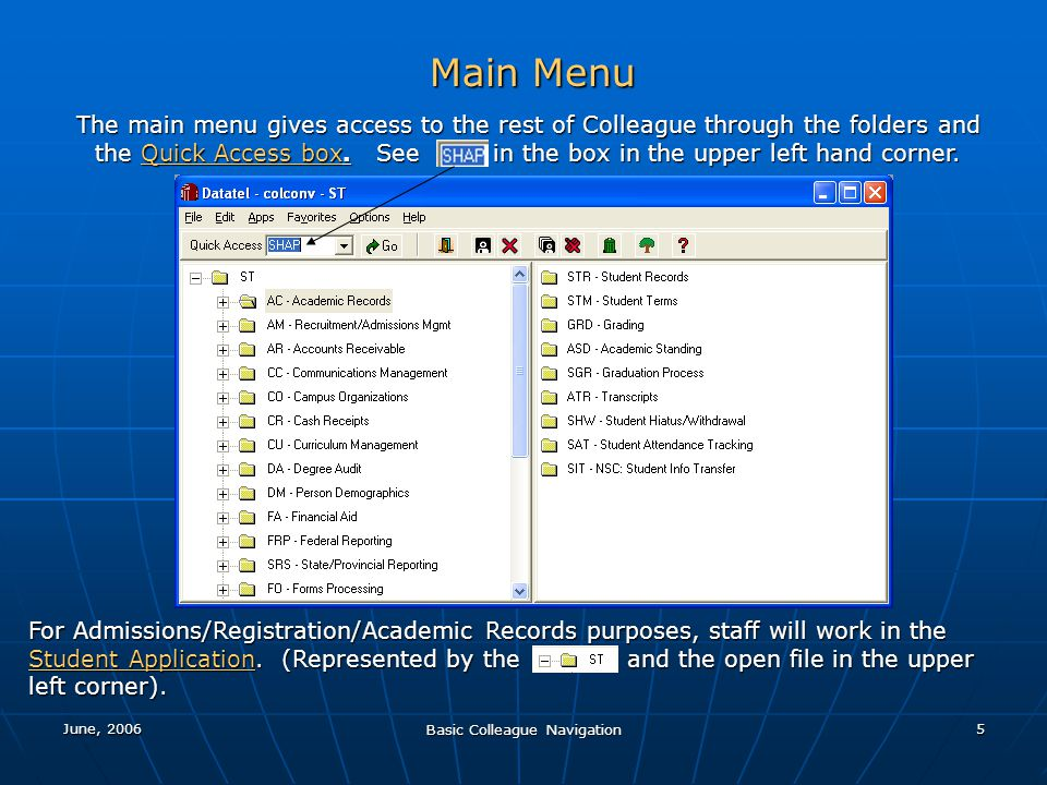 June, 2006 Basic Colleague Navigation 5 Main Menu The main menu gives access to the rest of Colleague through the folders and the Quick Access box. Se