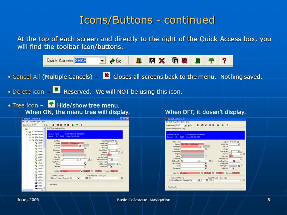June, 2006 Basic Colleague Navigation 9 Icons/Buttons - continued At the top of each screen and directly to the right of the Quick Access box, you will find the toolbar icon/buttons.
