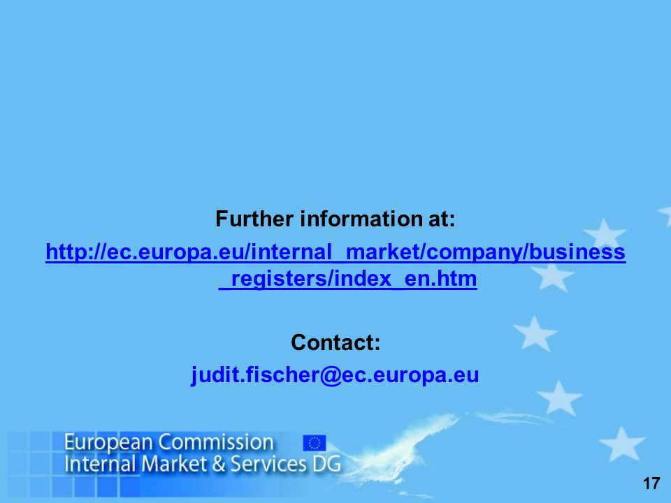 17 Further information at: http://ec.europa.eu/internal_market/company/business _registers/index_en.htm Contact: judit.fischer@ec.europa.eu