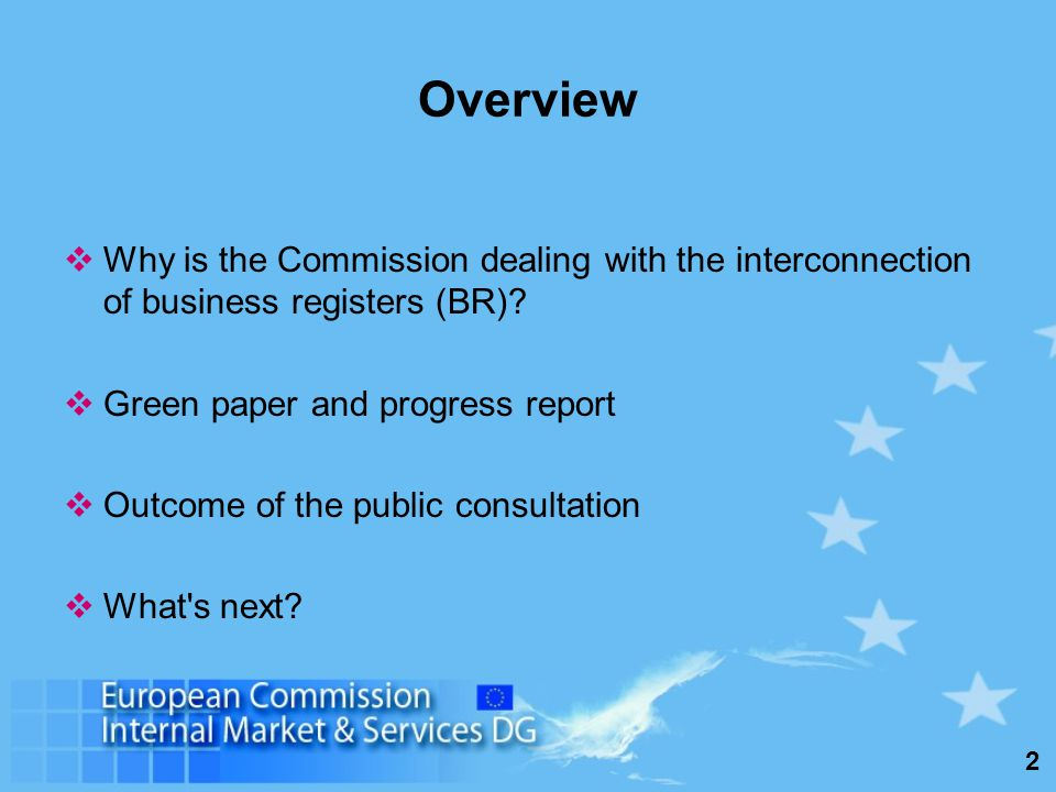 2 Overview Why is the Commission dealing with the interconnection of business registers (BR).