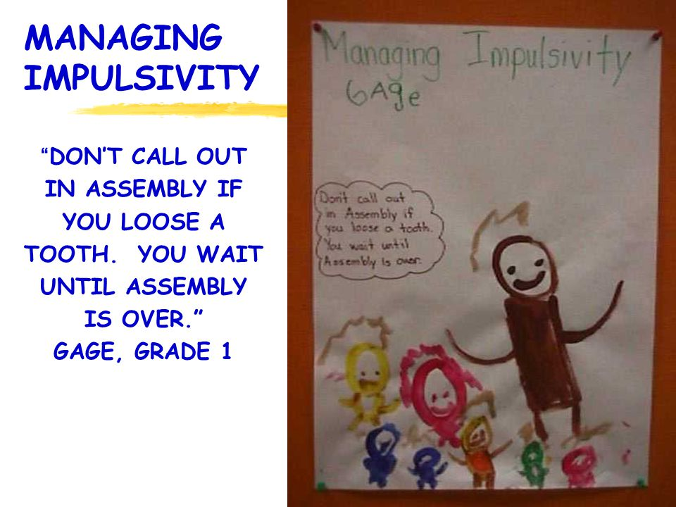 MANAGING IMPULSIVITY DONT CALL OUT IN ASSEMBLY IF YOU LOOSE A TOOTH.