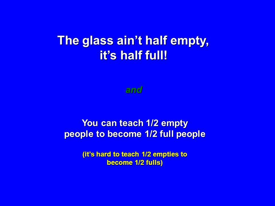 The glass aint half empty, its half full.
