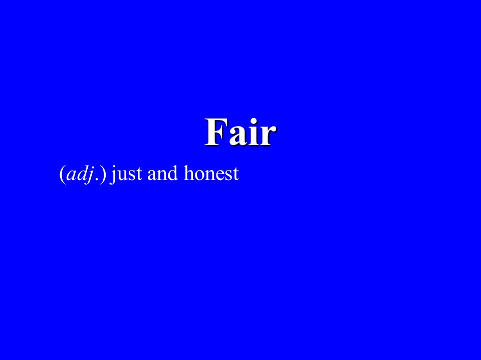 Fair (adj.) just and honest