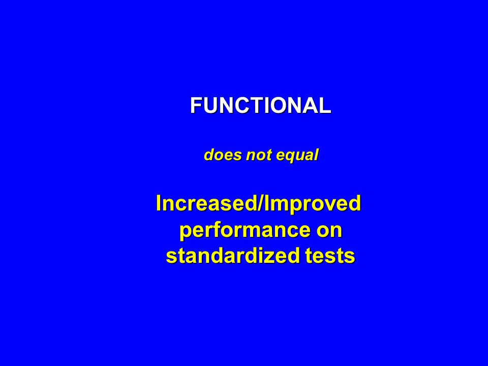 FUNCTIONAL does not equal Increased/Improved performance on standardized tests