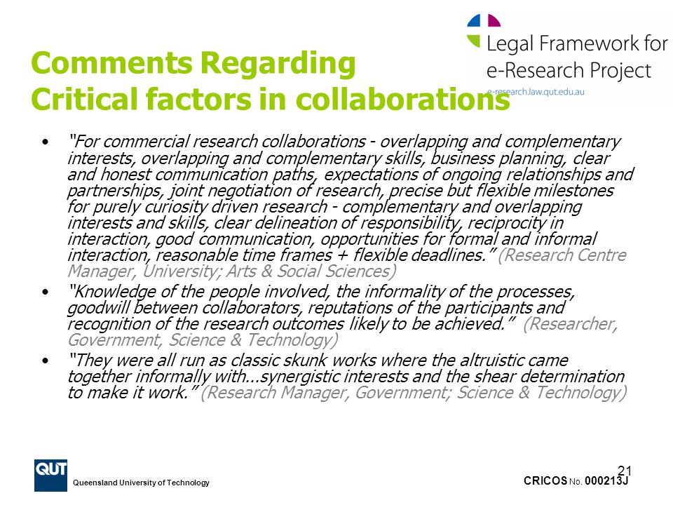 CRICOS No. 000213J Queensland University of Technology 21 Comments Regarding Critical factors in collaborations For commercial research collaborations