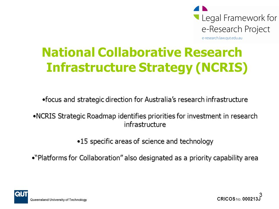 CRICOS No. 000213J Queensland University of Technology 3 National Collaborative Research Infrastructure Strategy (NCRIS) focus and strategic direction