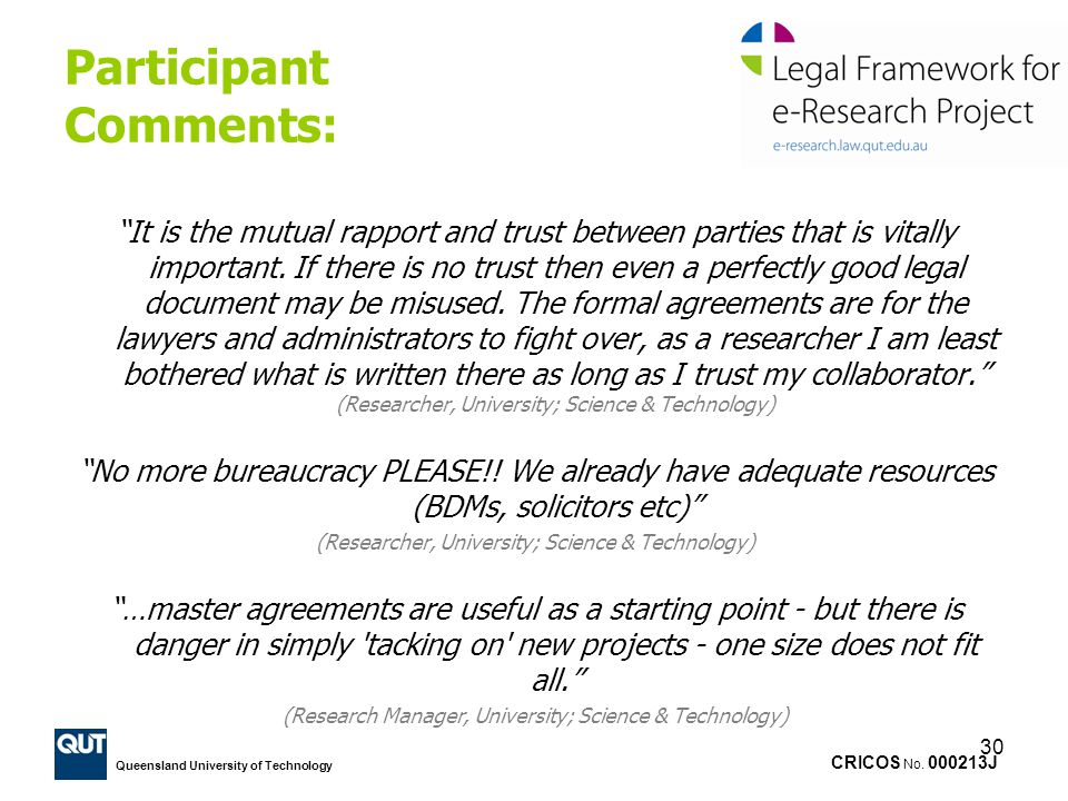 CRICOS No. 000213J Queensland University of Technology 30 Participant Comments: It is the mutual rapport and trust between parties that is vitally imp