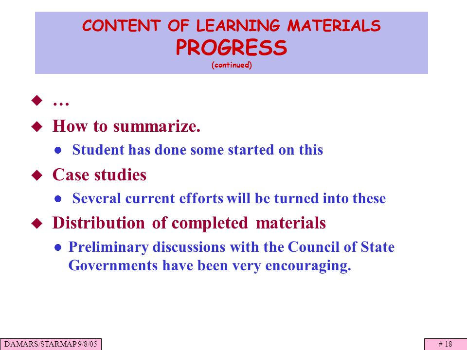 DAMARS/STARMAP 9/8/05# 18 CONTENT OF LEARNING MATERIALS PROGRESS (continued) … How to summarize.