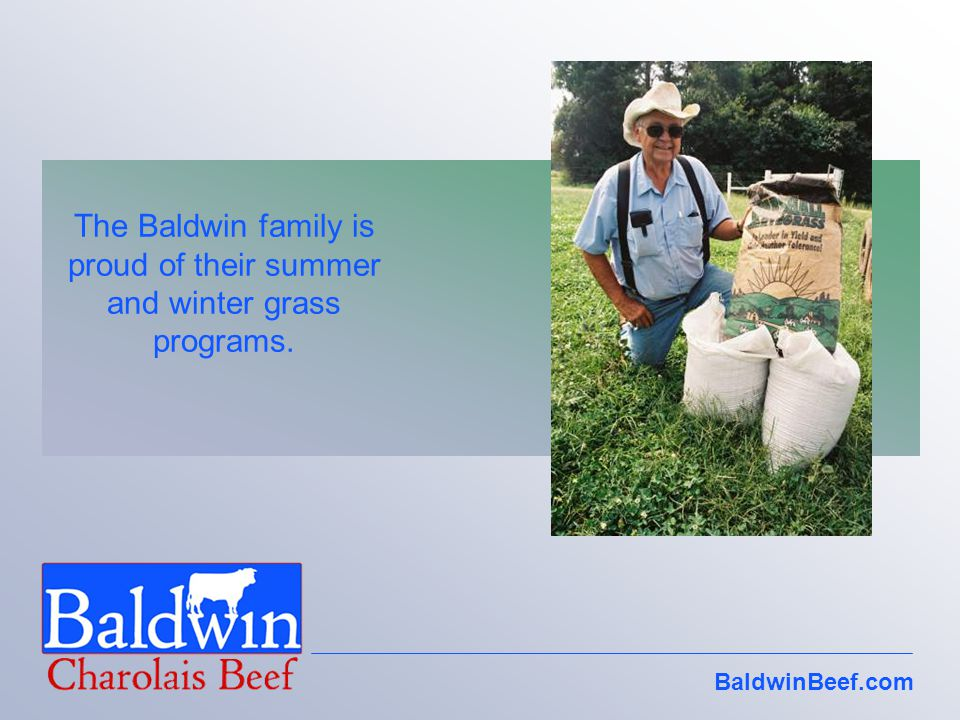 The Baldwin family is proud of their summer and winter grass programs.