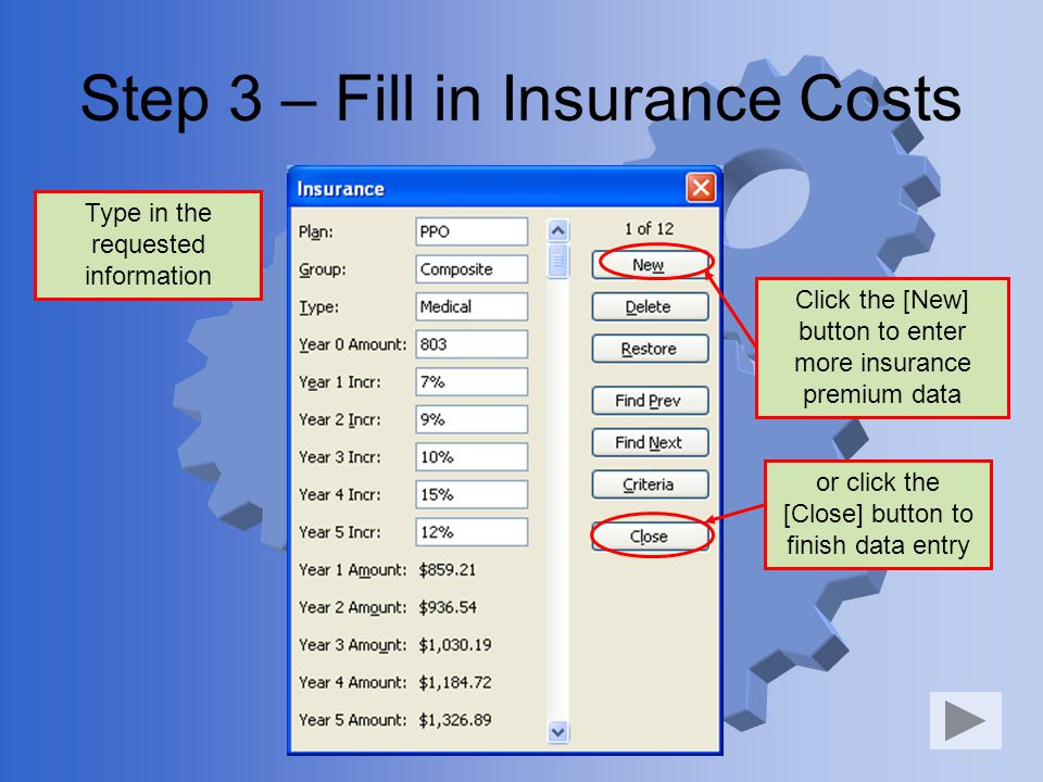 Step 3 – Fill in Insurance Costs Type in the requested information Click the [New] button to enter more insurance premium data or click the [Close] button to finish data entry