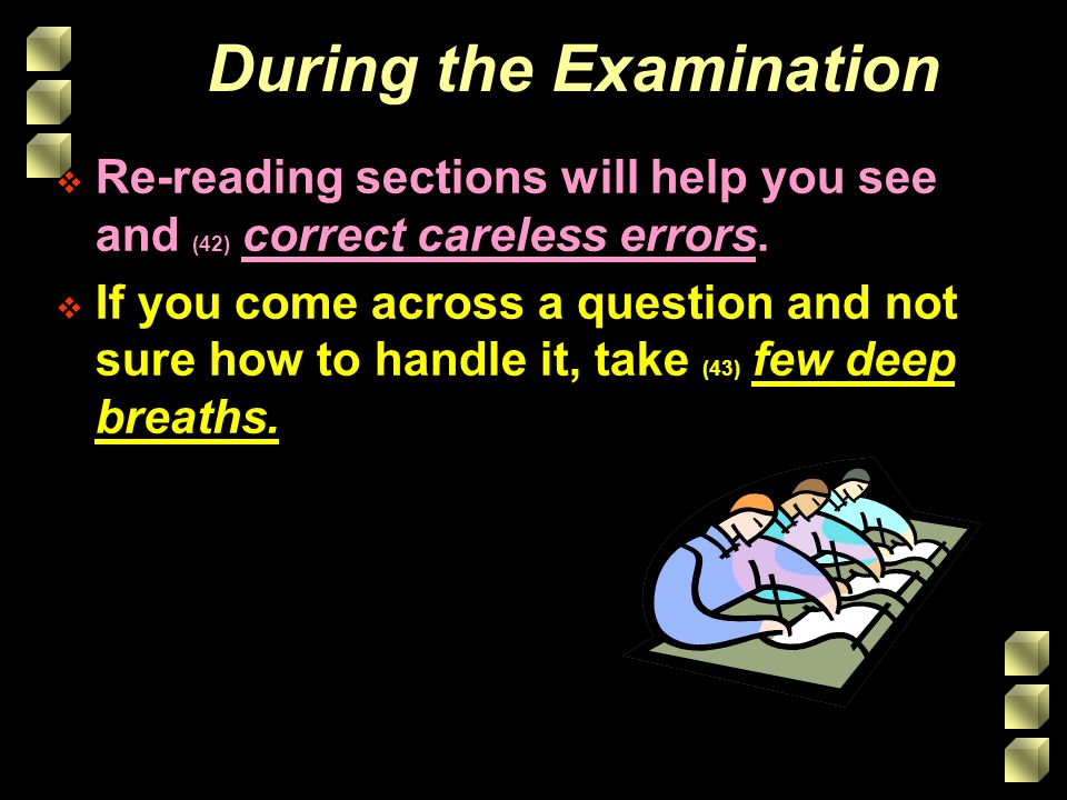 During the Examination Re-reading sections will help you see and (42) correct careless errors.