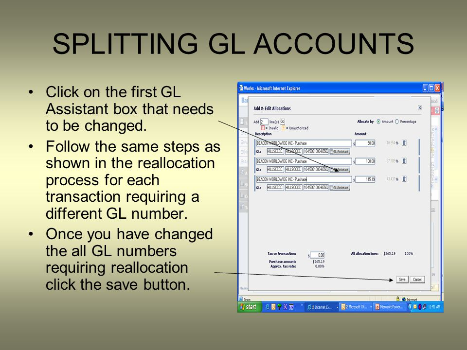 SPLITTING GL ACCOUNTS Click on the first GL Assistant box that needs to be changed. Follow the same steps as shown in the reallocation process for eac