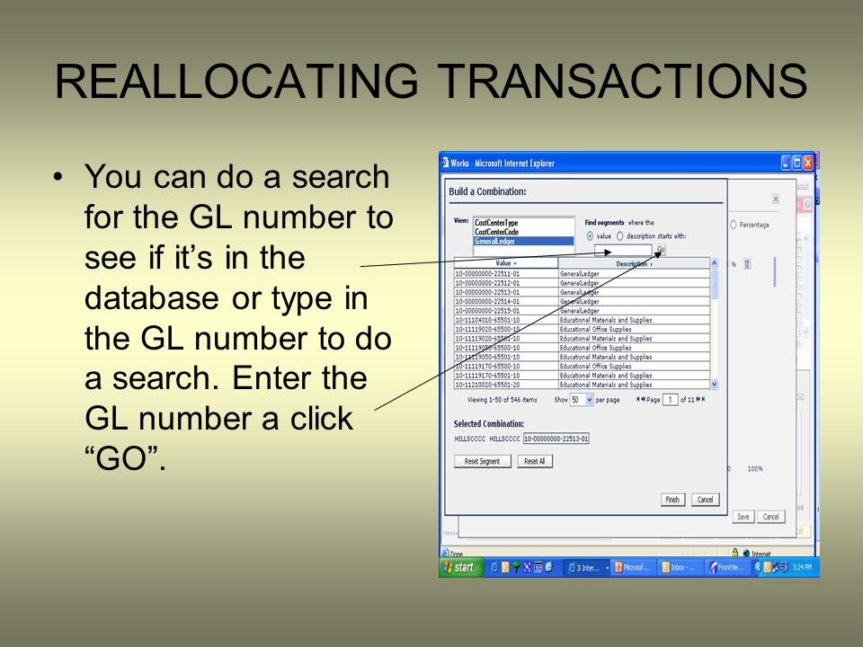 REALLOCATING TRANSACTIONS You can do a search for the GL number to see if its in the database or type in the GL number to do a search. Enter the GL nu
