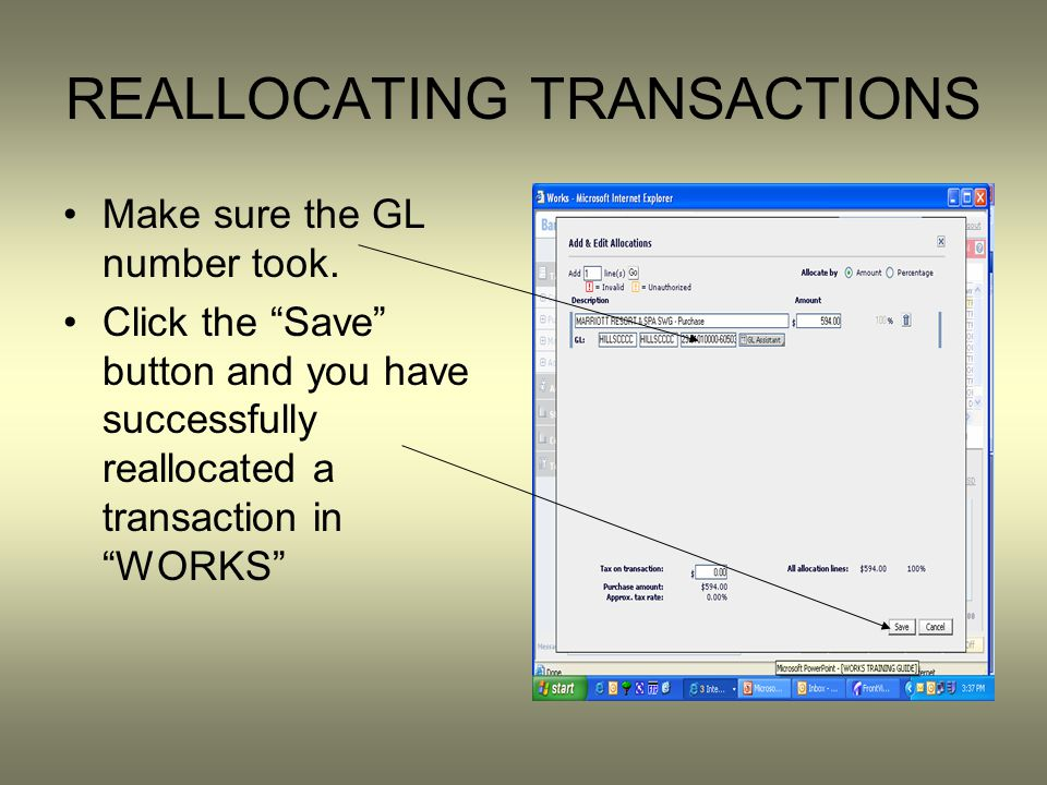 REALLOCATING TRANSACTIONS Make sure the GL number took. Click the Save button and you have successfully reallocated a transaction in WORKS