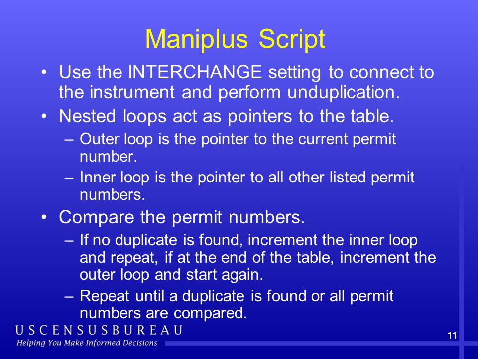 11 Maniplus Script Use the INTERCHANGE setting to connect to the instrument and perform unduplication.