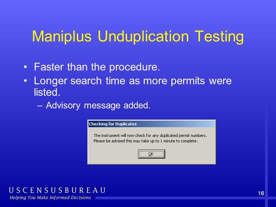 16 Maniplus Unduplication Testing Faster than the procedure.