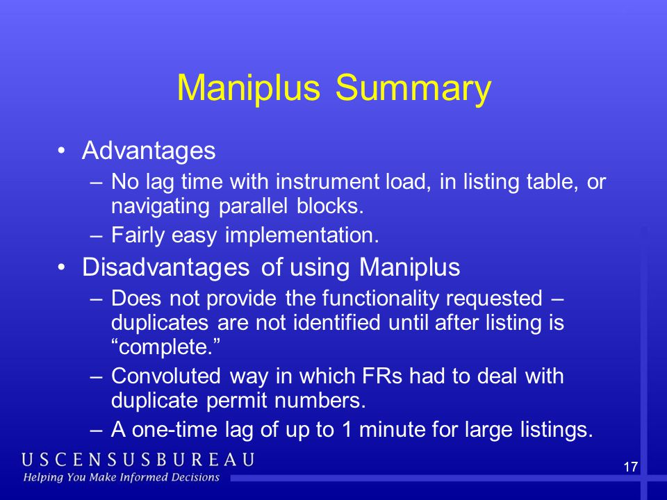17 Maniplus Summary Advantages –No lag time with instrument load, in listing table, or navigating parallel blocks.