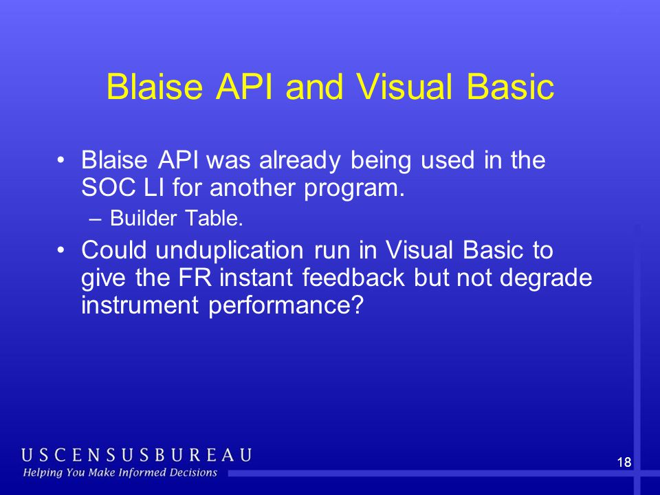 18 Blaise API and Visual Basic Blaise API was already being used in the SOC LI for another program.