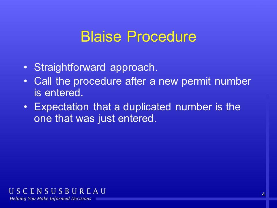 4 Blaise Procedure Straightforward approach.