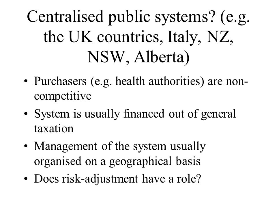 Yes (if geographical equity is important) Each purchaser is responsible for a different local population Each local population will have different health care needs Equity principle: equal access according to health care needs Adjust resource allocations for these needs (and differential costs in accessing care)
