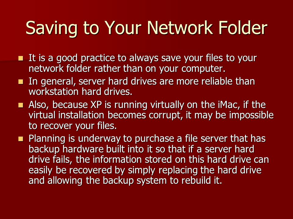 Saving to Your Network Folder It is a good practice to always save your files to your network folder rather than on your computer.