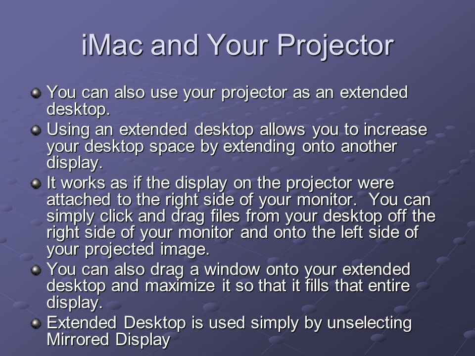 iMac and Your Projector You can also use your projector as an extended desktop.
