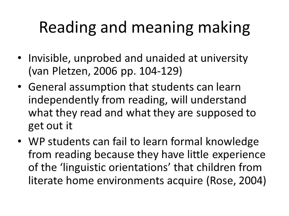 Reading and meaning making Invisible, unprobed and unaided at university (van Pletzen, 2006 pp.