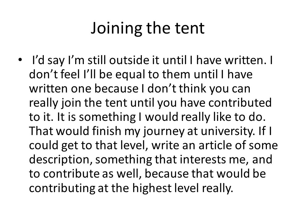 Joining the tent Id say Im still outside it until I have written.