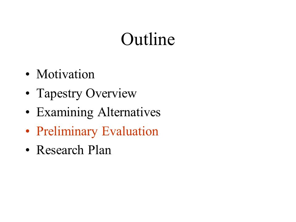 Outline Motivation Tapestry Overview Examining Alternatives Preliminary Evaluation Research Plan