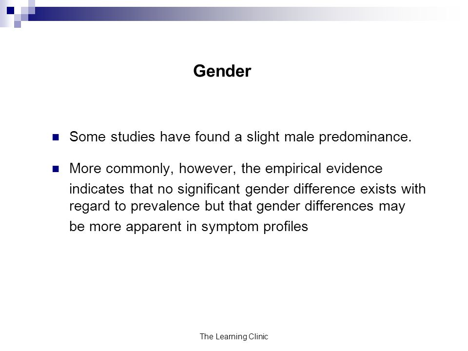 The Learning Clinic Gender Some studies have found a slight male predominance.