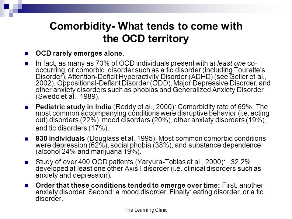 The Learning Clinic Comorbidity- What tends to come with the OCD territory OCD rarely emerges alone.