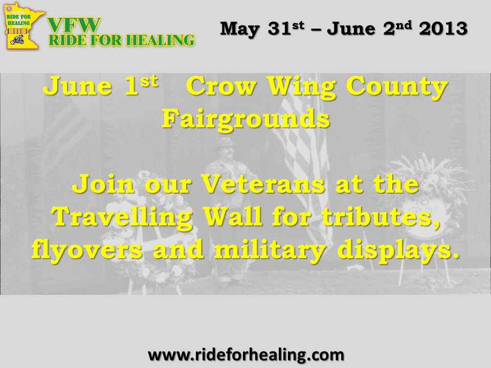 June 1 st Crow Wing County Fairgrounds Join our Veterans at the Travelling Wall for tributes, flyovers and military displays.