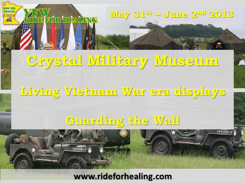 Crystal Military Museum Living Vietnam War era displays Guarding the Wall May 31 st – June 2 nd 2013 www.rideforhealing.com