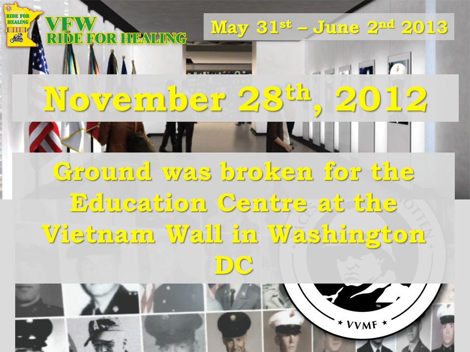 November 28 th, 2012 Ground was broken for the Education Centre at the Vietnam Wall in Washington DC