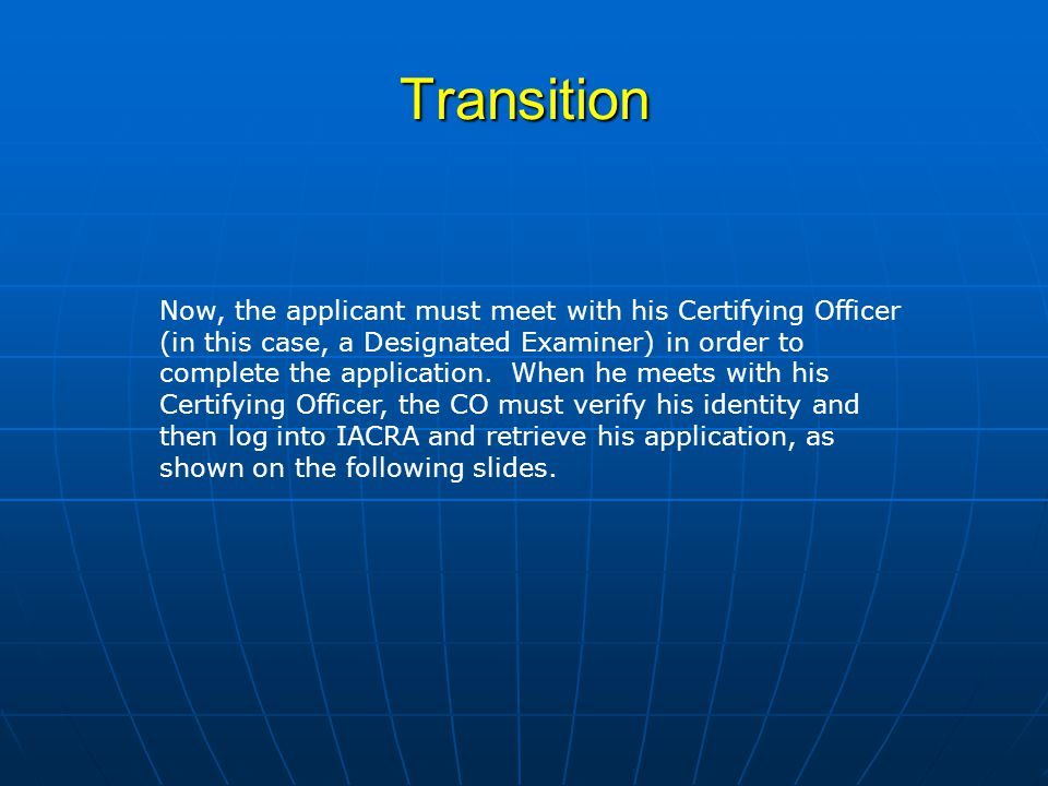 Transition Now, the applicant must meet with his Certifying Officer (in this case, a Designated Examiner) in order to complete the application.