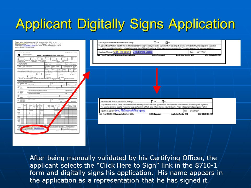 Applicant Digitally Signs Application After being manually validated by his Certifying Officer, the applicant selects the Click Here to Sign link in the form and digitally signs his application.
