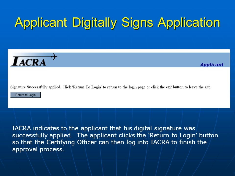 Applicant Digitally Signs Application IACRA indicates to the applicant that his digital signature was successfully applied.