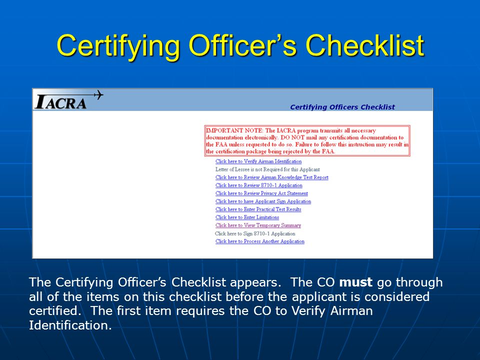 Certifying Officer – Verify Airman Identification The applicant, Matt Good, presents the CO with a valid form of identification (drivers license, military ID, passport, etc.) The CO enters the type and ID number into IACRA and clicks OK.